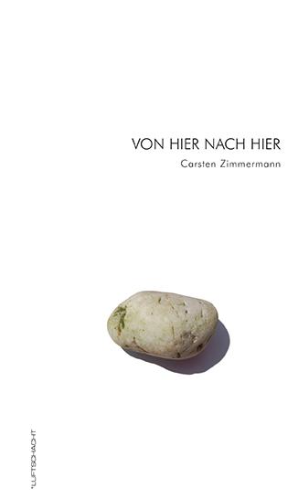 Carsten Zimmermann Von Hier Nach Hier Luftschacht Verlag